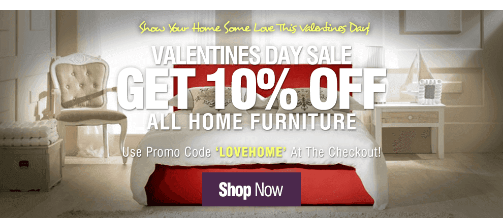Valentine's Day Sale - 10% off ALL Home Furniture