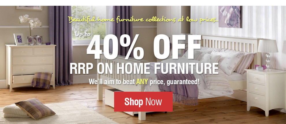 Up to 40% off RRP On ALL Home Furniture!