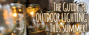 The Guide To Outdoor Lighting This Summer!