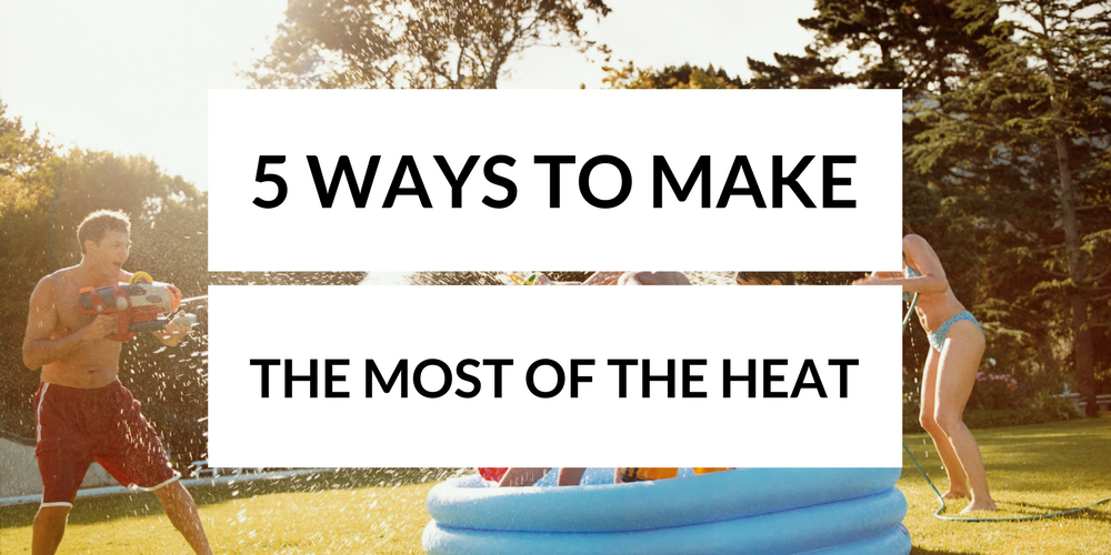 5 Ways to Make the Most of the Heat