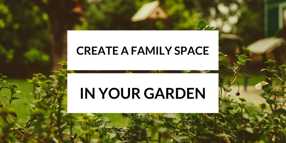 How To Create A Family Space In Your Garden