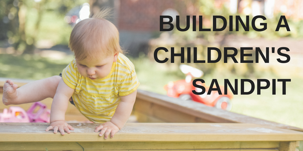 How To Build a Children's Sandpit