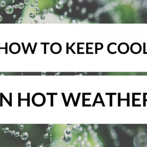 How to Keep Cool In Hot Weather